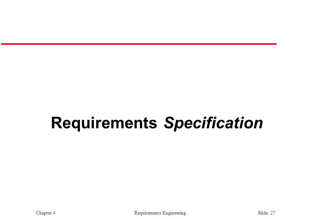 Chapter 4 Requirements Engineering Slide 27 Requirements Specification