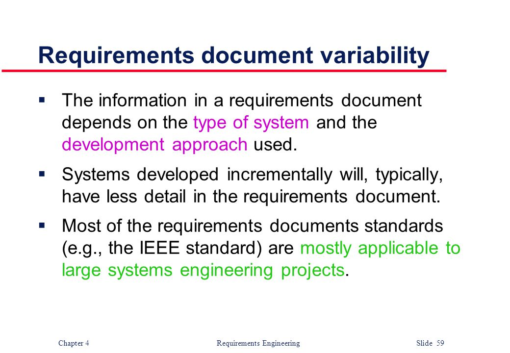 Chapter 4 Requirements Engineering Slide 59 Requirements document variability  The information in a requirements document depends on the type of syst