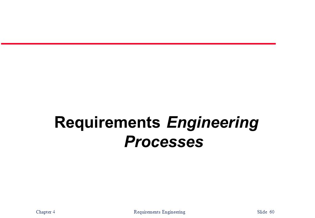 Chapter 4 Requirements Engineering Slide 60 Requirements Engineering Processes
