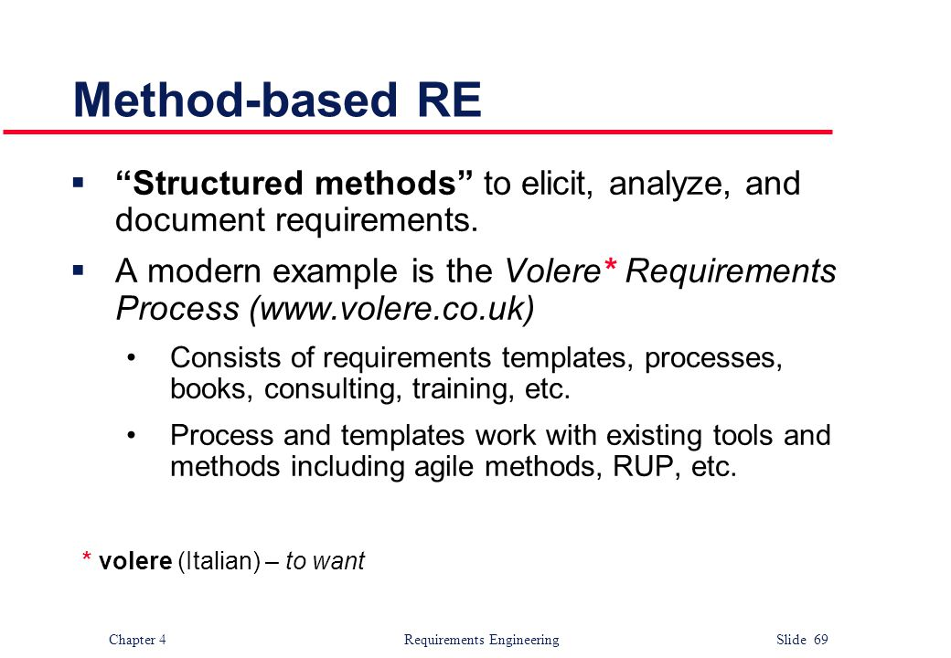 "Chapter 4 Requirements Engineering Slide 69 Method-based RE  ""Structured methods"" to elicit, analyze, and document requirements.  A modern example i"
