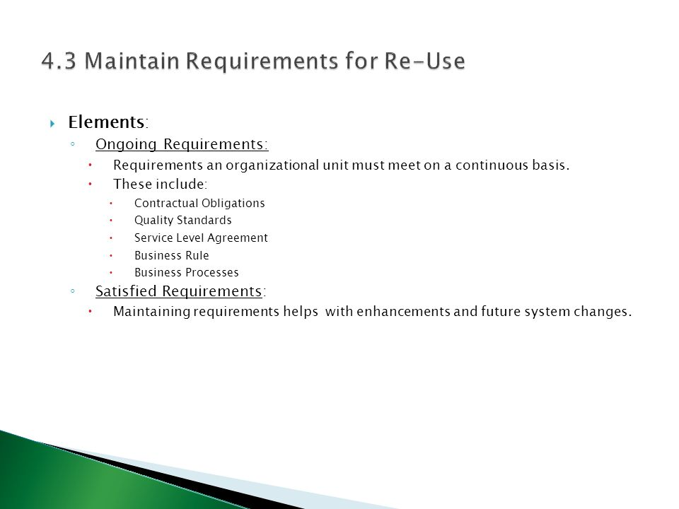  Elements: ◦ Ongoing Requirements:  Requirements an organizational unit must meet on a continuous basis.  These include:  Contractual Obligations