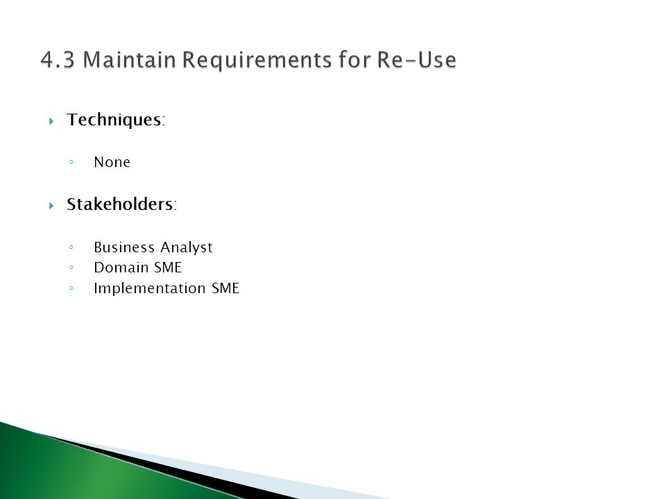  Techniques: ◦ None  Stakeholders: ◦ Business Analyst ◦ Domain SME ◦ Implementation SME