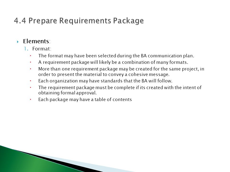 Elements: 1.Format:  The format may have been selected during the BA communication plan.  A requirement package will likely be a combination of ma