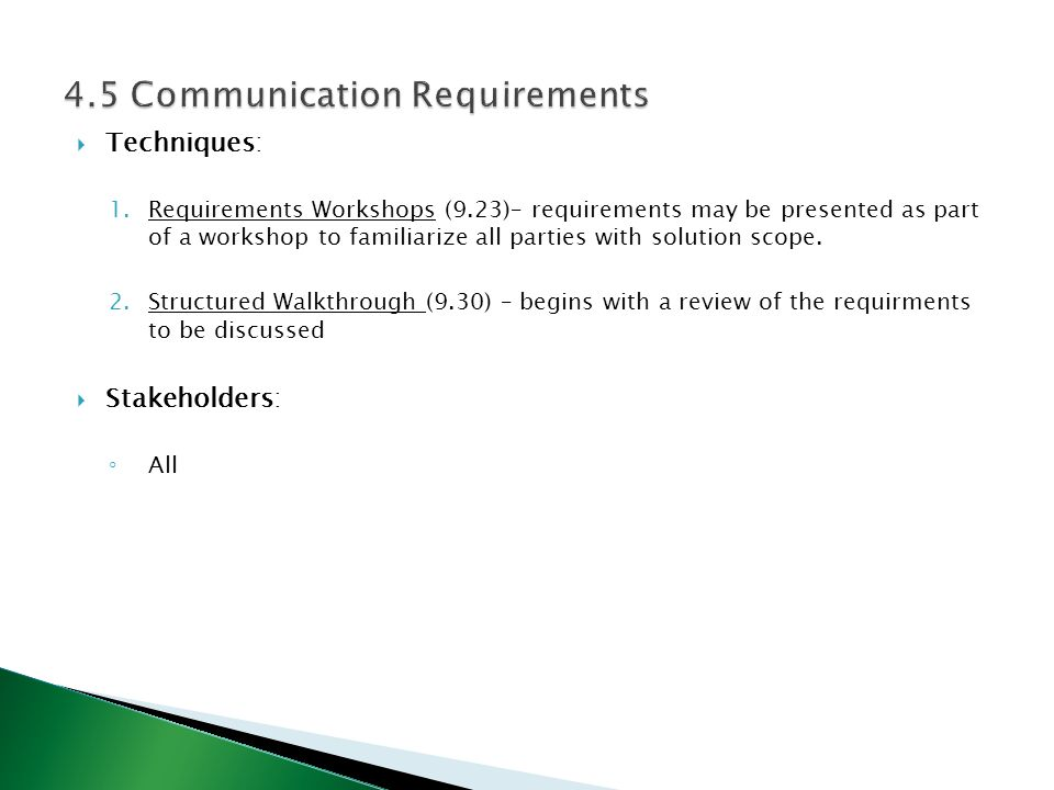  Techniques: 1.Requirements Workshops (9.23)– requirements may be presented as part of a workshop to familiarize all parties with solution scope. 2.S