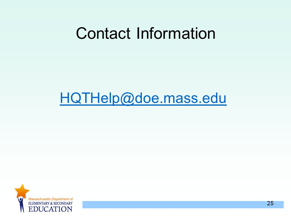 25 HQTHelp@doe.mass.edu Contact Information
