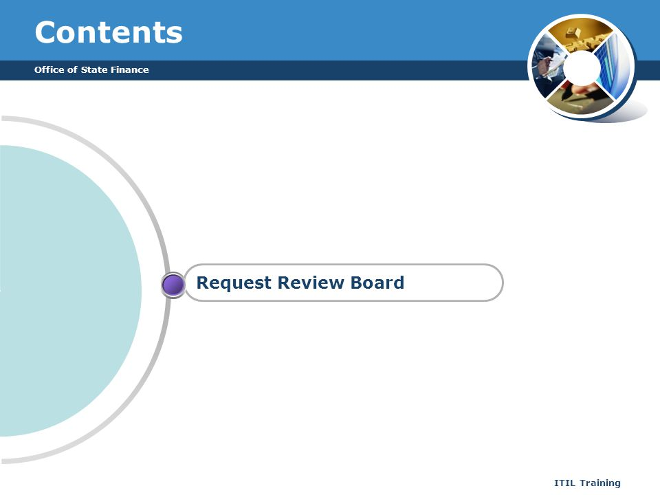 Office of State Finance ITIL Training Contents Request Review Board