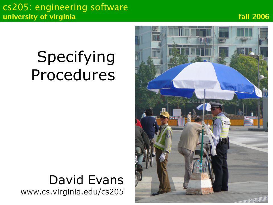 cs205: engineering software university of virginia fall 2006 Specifying Procedures David Evans www.cs.virginia.edu/cs205