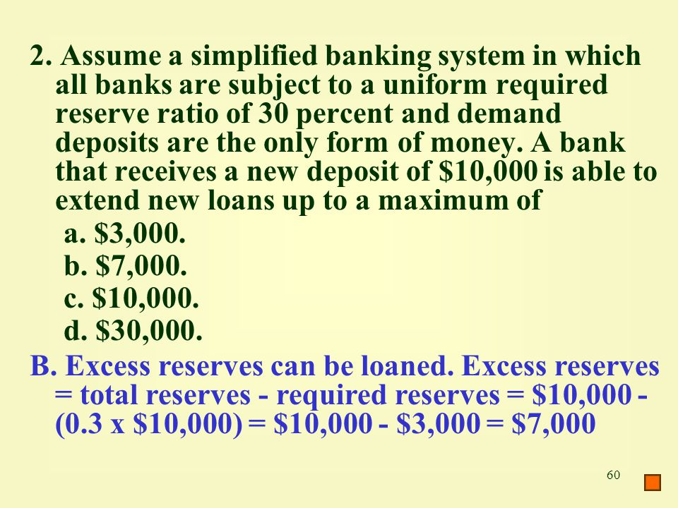 60 2. Assume a simplified banking system in which all banks are subject to a uniform required reserve ratio of 30 percent and demand deposits are the