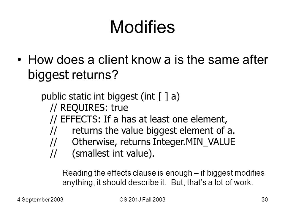 4 September 2003CS 201J Fall 200330 Modifies How does a client know a is the same after biggest returns.
