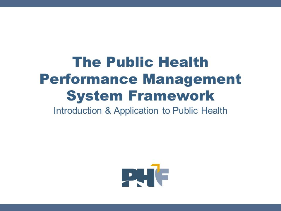 Introduction & Application to Public Health The Public Health Performance Management System Framework