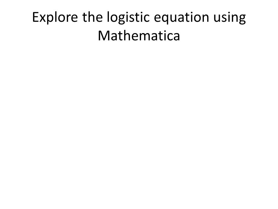 Explore the logistic equation using Mathematica