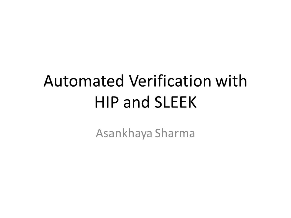 Automated Verification with HIP and SLEEK Asankhaya Sharma