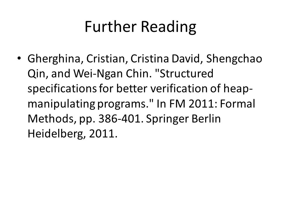 Further Reading Gherghina, Cristian, Cristina David, Shengchao Qin, and Wei-Ngan Chin.