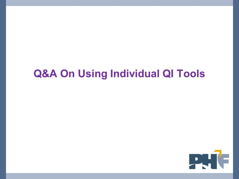 Q&A On Using Individual QI Tools
