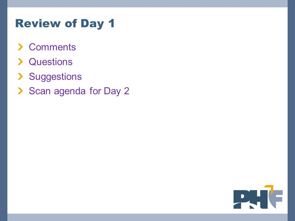Review of Day 1 Comments Questions Suggestions Scan agenda for Day 2