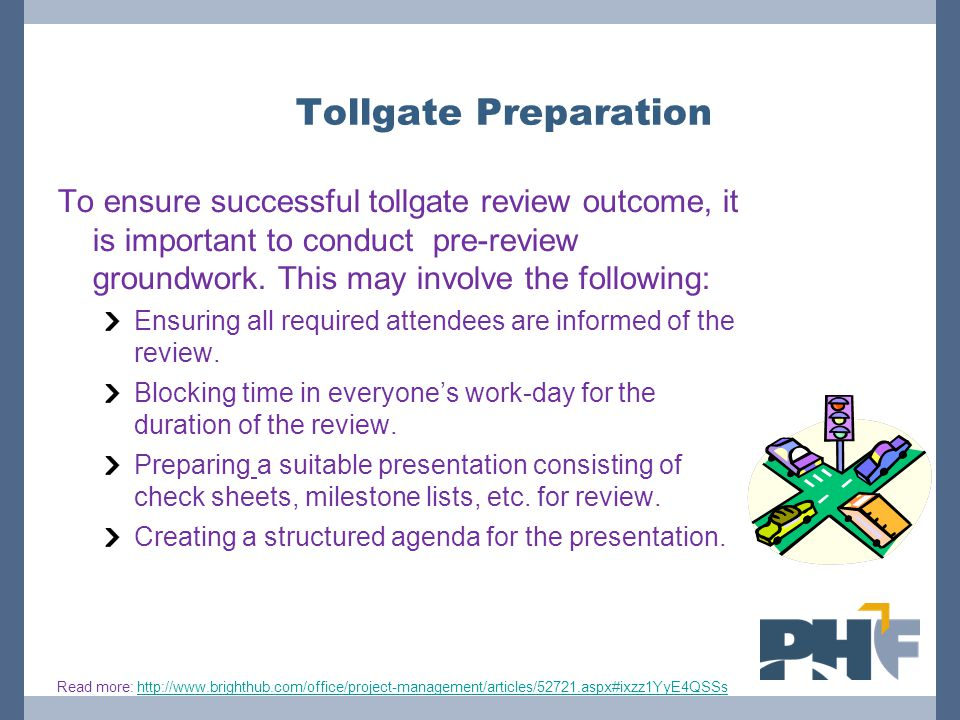 Tollgate Preparation To ensure successful tollgate review outcome, it is important to conduct pre-review groundwork.