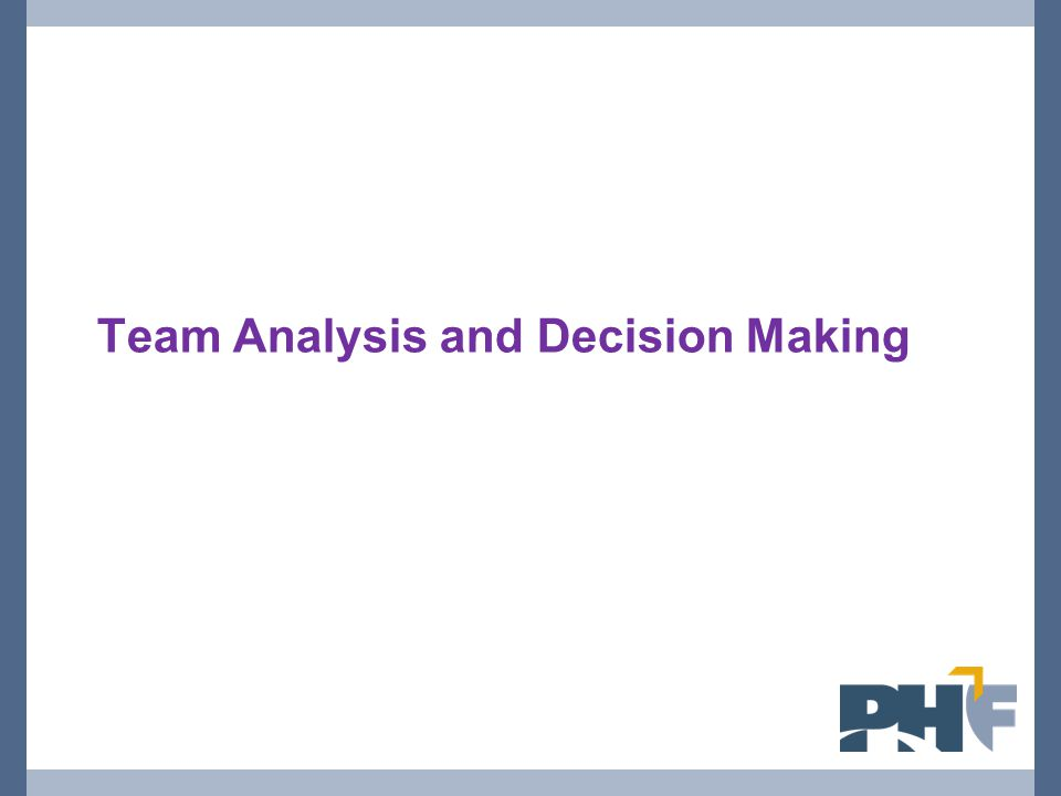 Team Analysis and Decision Making