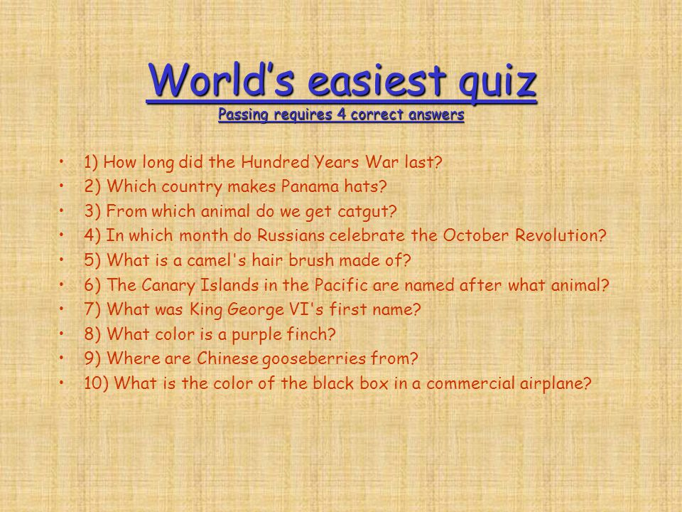 World's easiest quiz Passing requires 4 correct answers 1) How long did the Hundred Years War last.