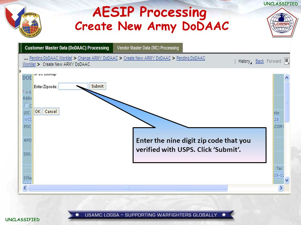 AESIP Processing Create New Army DoDAAC Enter the nine digit zip code that you verified with USPS. Click 'Submit'.