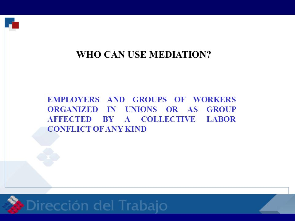 EMPLOYERS AND GROUPS OF WORKERS ORGANIZED IN UNIONS OR AS GROUP AFFECTED BY A COLLECTIVE LABOR CONFLICT OF ANY KIND WHO CAN USE MEDIATION? RELACIONES