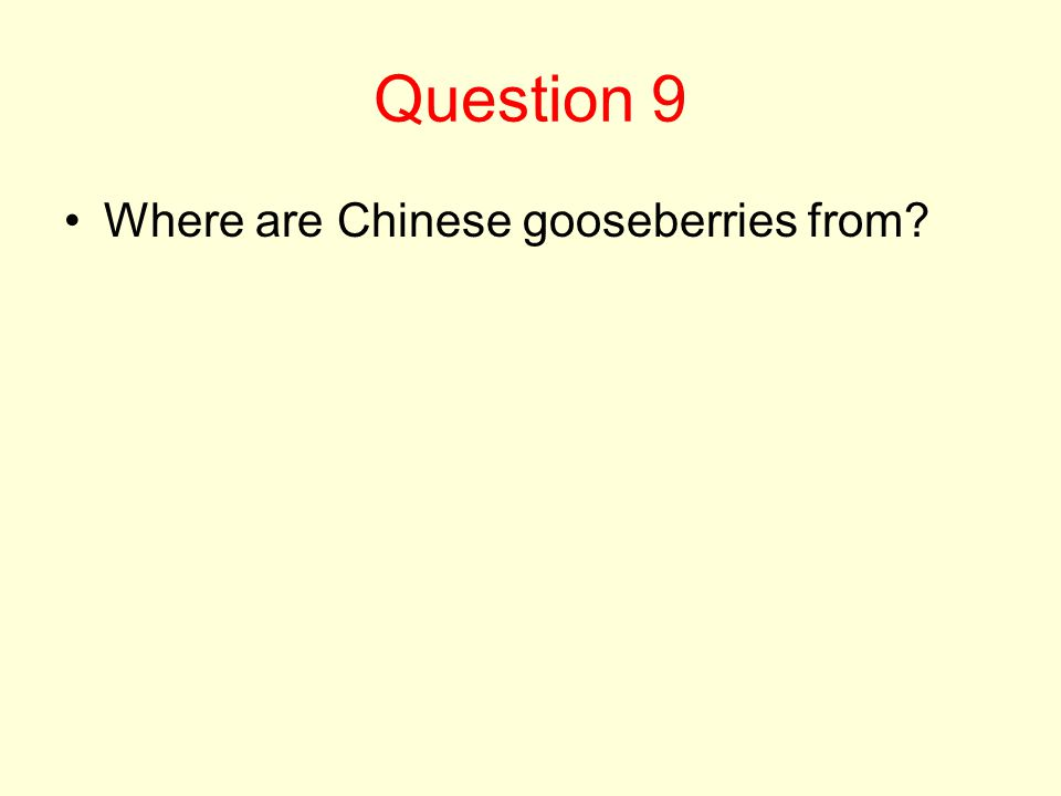 Question 9 Where are Chinese gooseberries from?