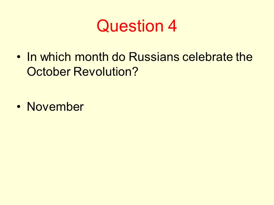 Question 4 In which month do Russians celebrate the October Revolution? November