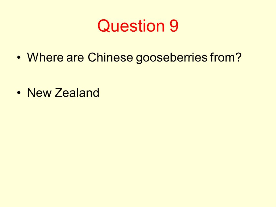 Question 9 Where are Chinese gooseberries from? New Zealand