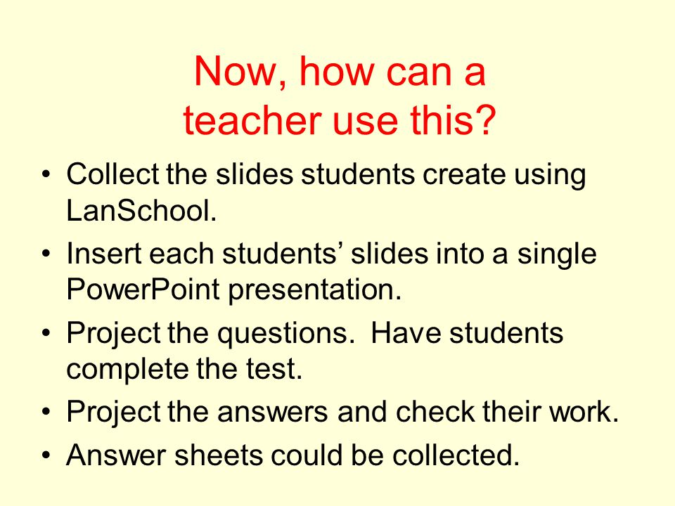 Now, how can a teacher use this. Collect the slides students create using LanSchool.