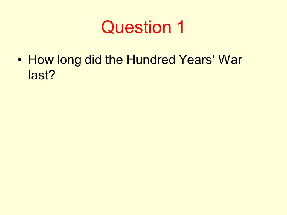 Question 1 How long did the Hundred Years War last?