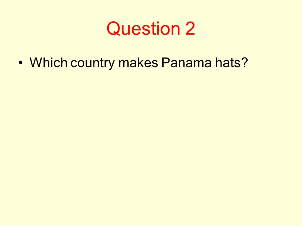 Question 2 Which country makes Panama hats?