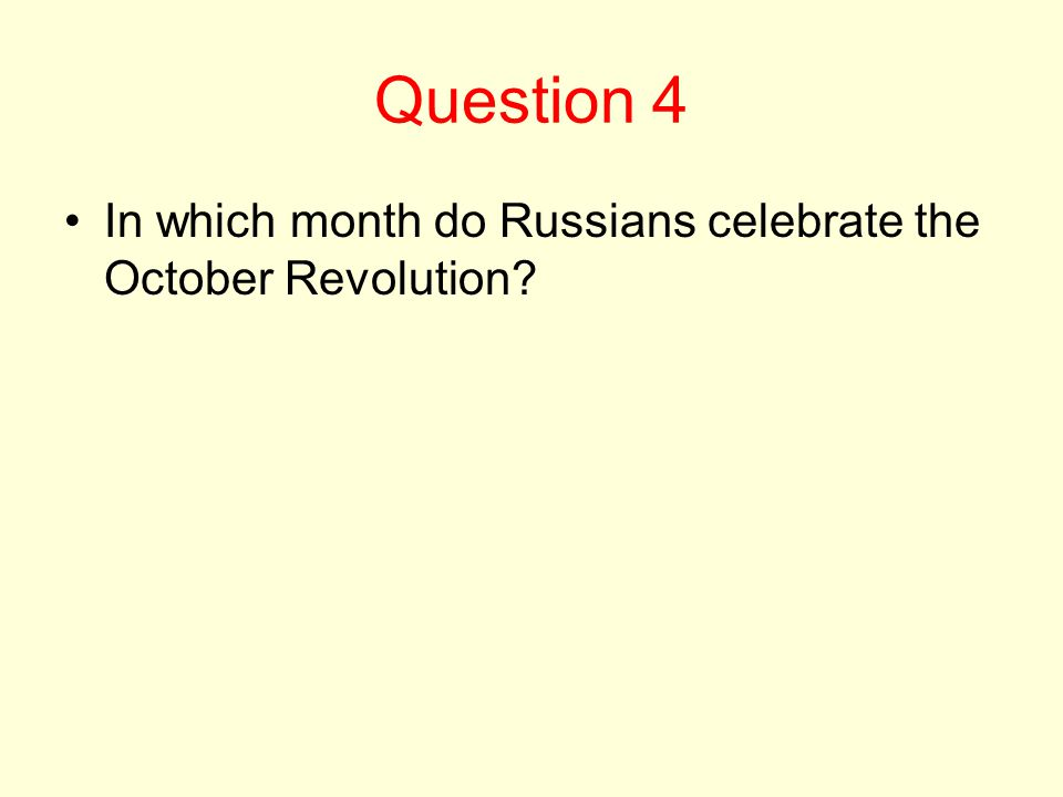 Question 4 In which month do Russians celebrate the October Revolution?