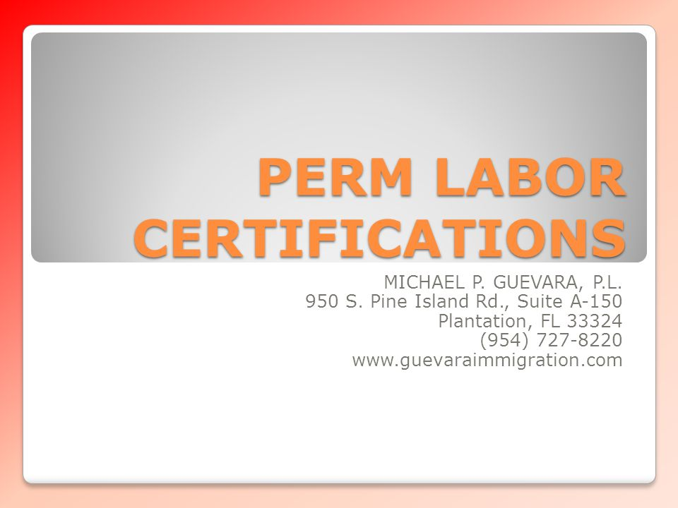 PERM LABOR CERTIFICATIONS You can obtain your permanent residency (Green Card) via a PERM Labor Certification application filed with the U.S.