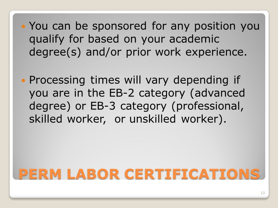PERM LABOR CERTIFICATIONS You can be sponsored for any position you qualify for based on your academic degree(s) and/or prior work experience.
