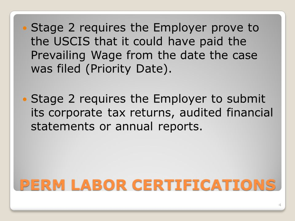 PERM LABOR CERTIFICATIONS Stage 2 requires the Employer prove to the USCIS that it could have paid the Prevailing Wage from the date the case was file
