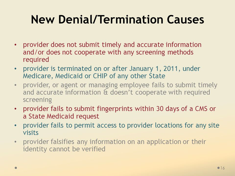 New Denial/Termination Causes provider does not submit timely and accurate information and/or does not cooperate with any screening methods required p
