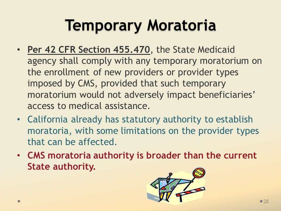 Temporary Moratoria Per 42 CFR Section 455.470, the State Medicaid agency shall comply with any temporary moratorium on the enrollment of new providers or provider types imposed by CMS, provided that such temporary moratorium would not adversely impact beneficiaries' access to medical assistance.