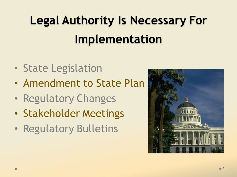 Legal Authority Is Necessary For Implementation State Legislation Amendment to State Plan Regulatory Changes Stakeholder Meetings Regulatory Bulletins