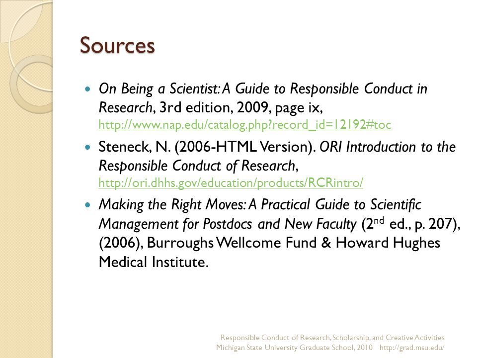 Sources On Being a Scientist: A Guide to Responsible Conduct in Research, 3rd edition, 2009, page ix,   record_id=12192#toc   record_id=12192#toc Steneck, N.