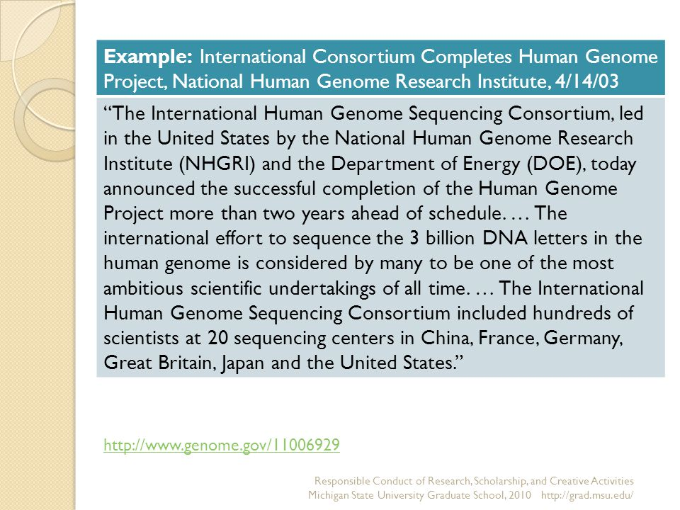 Example: International Consortium Completes Human Genome Project, National Human Genome Research Institute, 4/14/03 The International Human Genome Sequencing Consortium, led in the United States by the National Human Genome Research Institute (NHGRI) and the Department of Energy (DOE), today announced the successful completion of the Human Genome Project more than two years ahead of schedule.