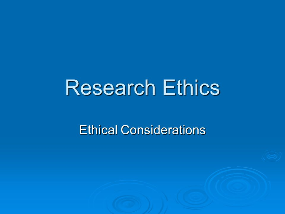 Research Ethics Ethical Considerations