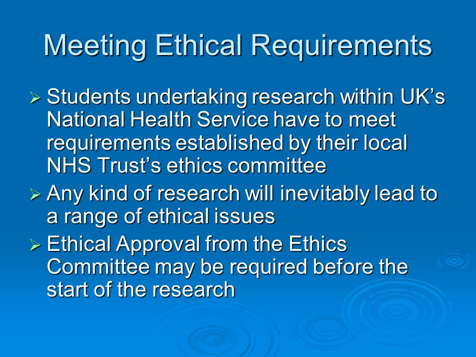 Meeting Ethical Requirements  Students undertaking research within UK's National Health Service have to meet requirements established by their local