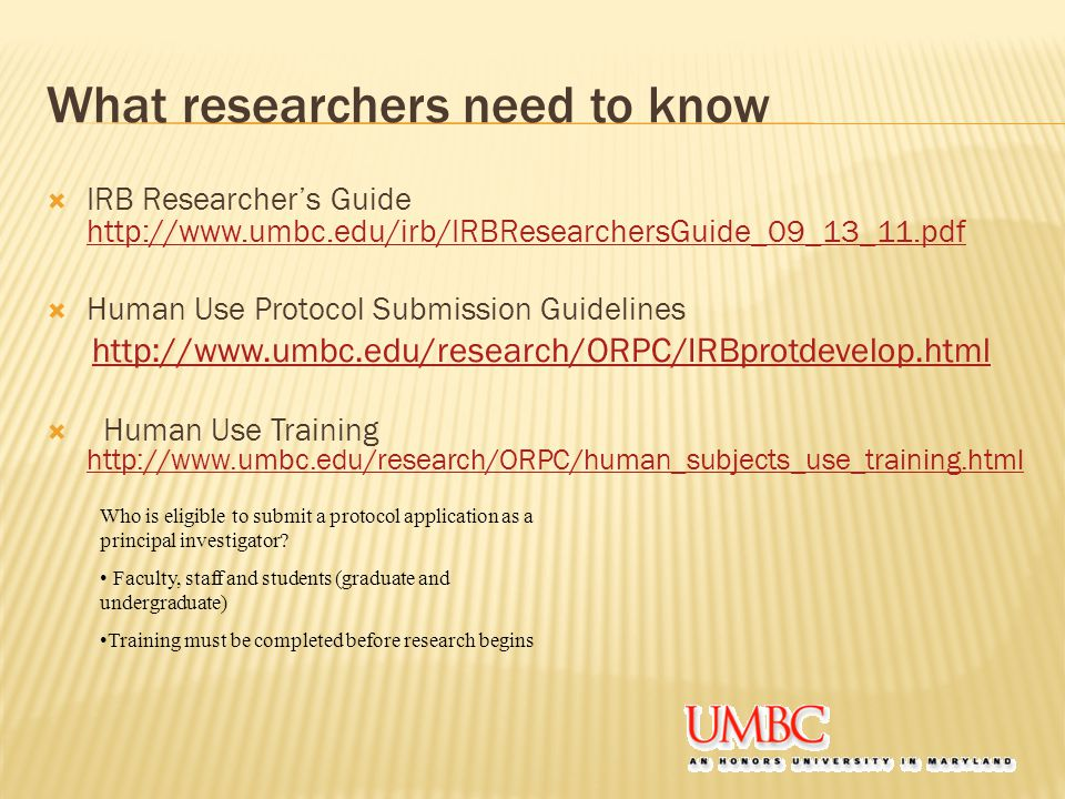 What researchers need to know  IRB Researcher's Guide      Human Use Protocol Submission Guidelines    Human Use Training     Who is eligible to submit a protocol application as a principal investigator.