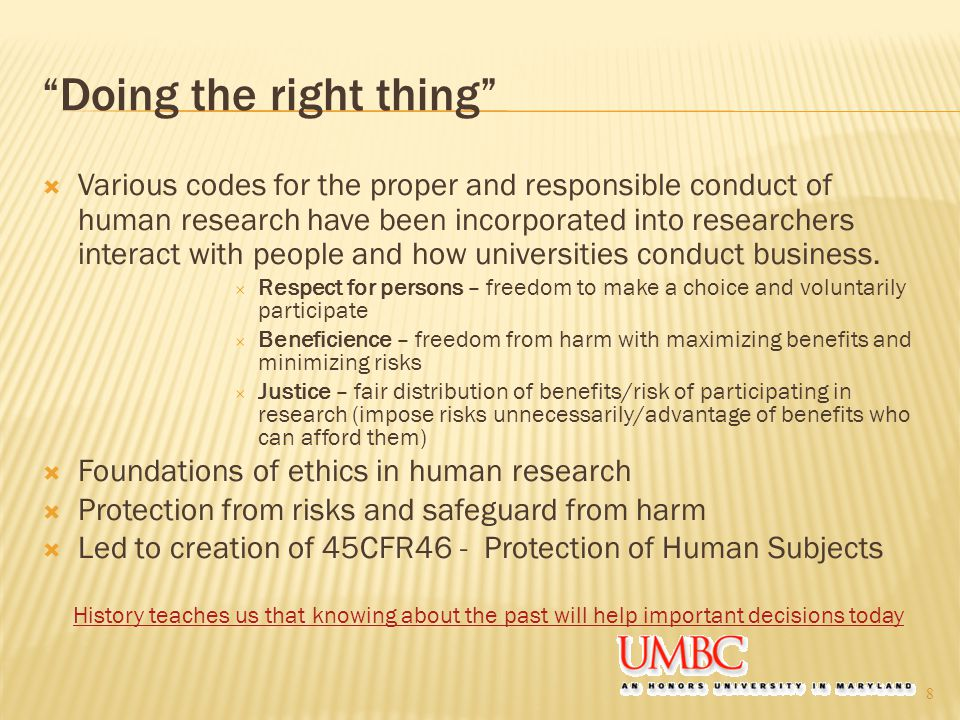 Doing the right thing  Various codes for the proper and responsible conduct of human research have been incorporated into researchers interact with people and how universities conduct business.