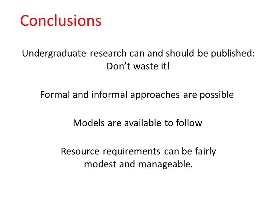 Conclusions Undergraduate research can and should be published: Don't waste it.