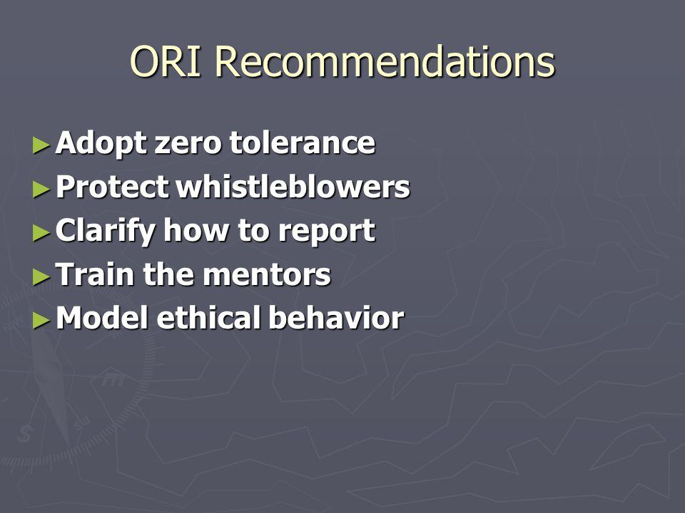 ORI Recommendations ► Adopt zero tolerance ► Protect whistleblowers ► Clarify how to report ► Train the mentors ► Model ethical behavior