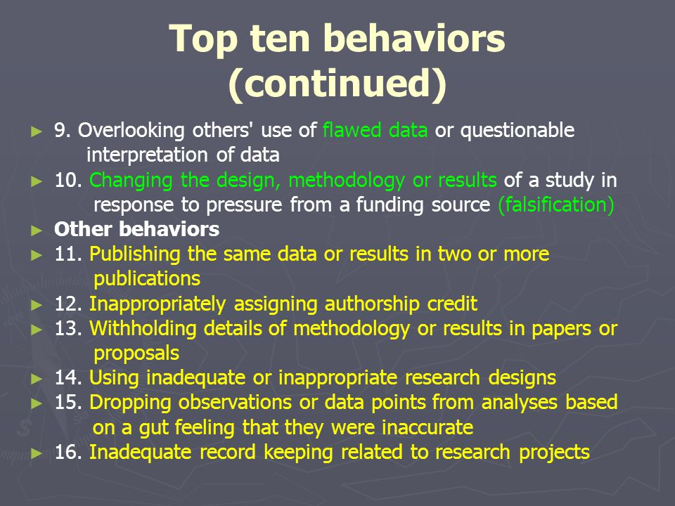 Top ten behaviors (continued) ► ► 9. Overlooking others' use of flawed data or questionable interpretation of data ► ► 10. Changing the design, method