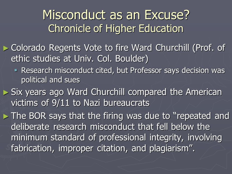 Misconduct as an Excuse? Chronicle of Higher Education ► Colorado Regents Vote to fire Ward Churchill (Prof. of ethic studies at Univ. Col. Boulder) 