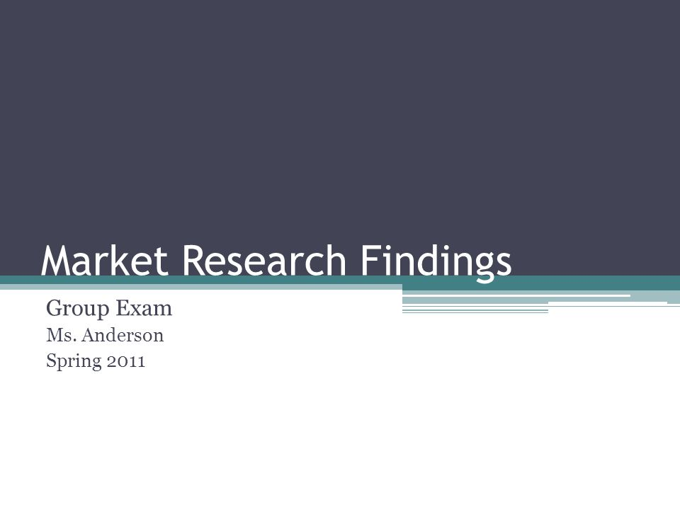 Market Research Findings Group Exam Ms. Anderson Spring 2011
