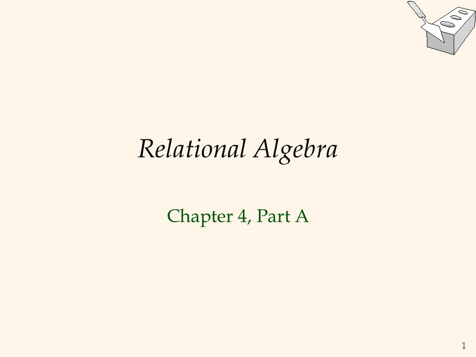 1 Relational Algebra Chapter 4, Part A