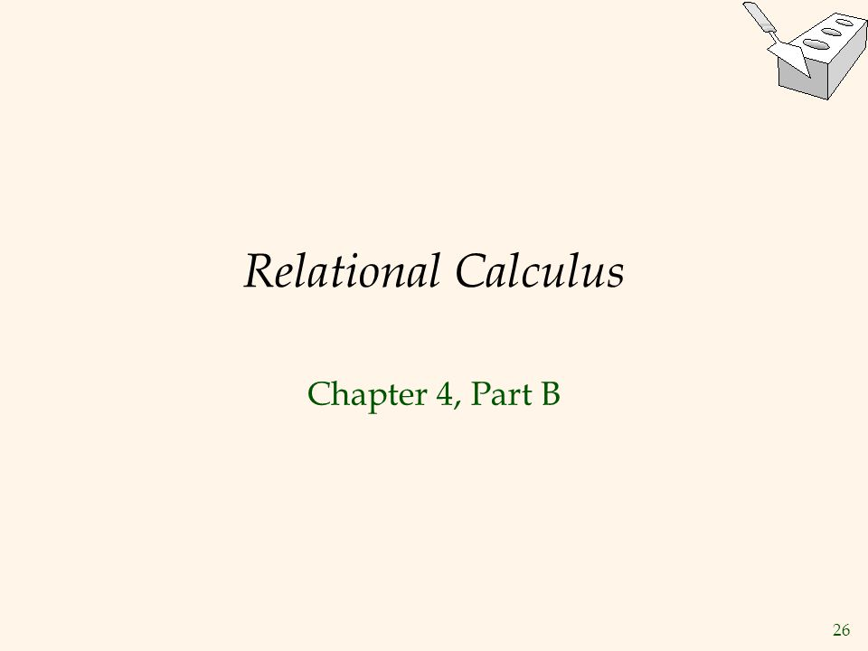 26 Relational Calculus Chapter 4, Part B